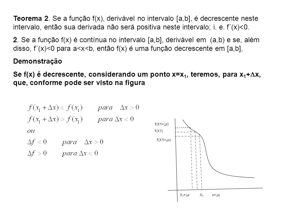 Teorema 2. Se a função f(x), derivável no intervalo [a,b], é decrescente neste intervalo, então sua derivada não será positiva neste intervalo; i. e. f´(x)<0.